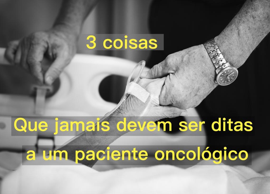 3 coisas que jamais devem ser ditas a um paciente oncológico